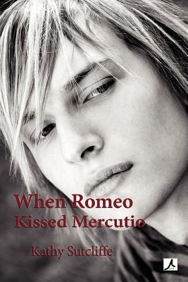 When Romeo Kissed Mercutio Kathy Sutcliffe