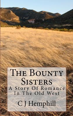 The Bounty Sisters: A Story of Romance Set in the Old West  by  C.J. Hemphill