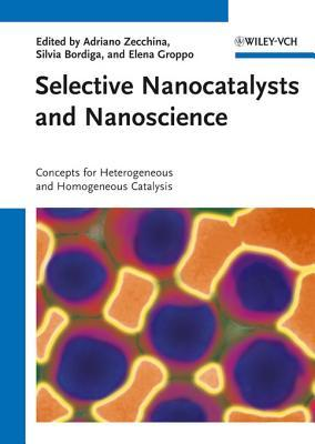 Selective Nanocatalysts and Nanoscience: Concepts for Heterogeneous and Homogeneous Catalysis Adriano Zecchina