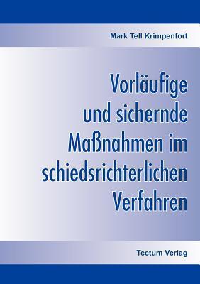 Vorl Ufige Und Sichernde Ma Nahmen Im Schiedsrichterlichen Verfahren  by  Mark Tell Krimpenfort