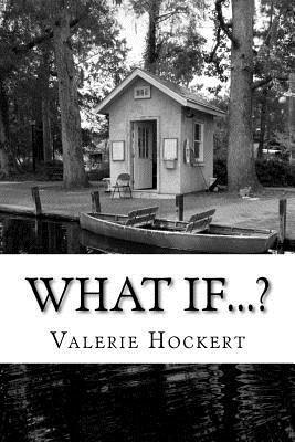 What If...?: A Book of Questions for Thinking, Writing, and Wondering Valerie Hockert