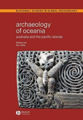 Archaeology of Oceania: Australia and the Pacific Islands  by  Ian Lilley