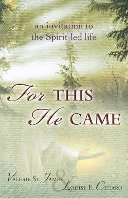 For This He Came: An Invitation to the Spirit-Led Life  by  Valerie St James