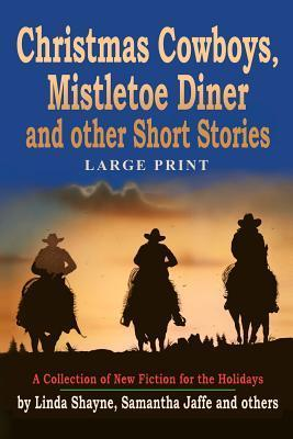 Christmas Cowboys, Mistletoe Diner and Other Short Stories: A Collection of New Fiction for the Holidays  by  Linda Shayne