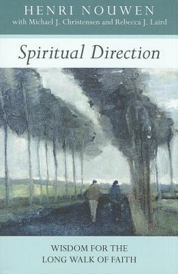 Spiritual Direction - Wisdom for the Long Walk of Faith  by  Henri J.M. Nouwen