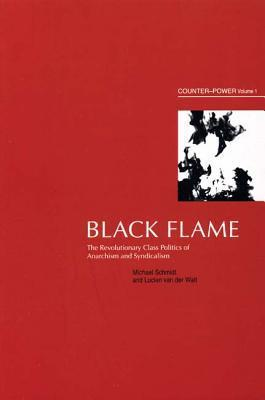 Black Flame: The Revolutionary Class Politics of Anarchism and Syndicalism (Counter-Power Vol 1) Michael   Schmidt