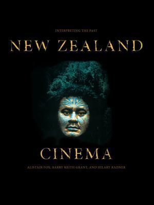 New Zealand Cinema: Interpreting the Past  by  Alistair Fox