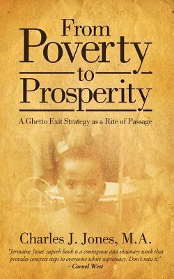 From Poverty to Prosperity: A Ghetto Exit Strategy as a Rite of Passage Charles J. Jones