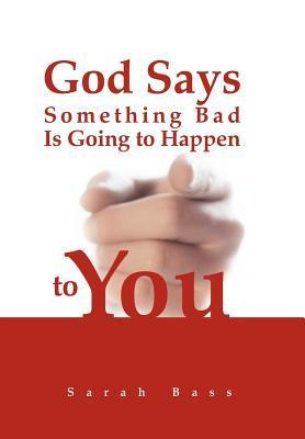 God Says Something Bad Is Going to Happen to You  by  Sarah Bass