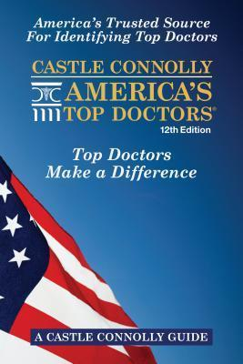Castle Connolly Americas Top Doctors, 12th Edition  by  Castle Connolly Medical Ltd.