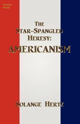 The Star-Spangled Heresy: Americanism  by  Solange Hertz