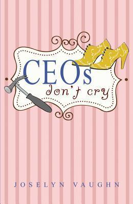 CEOs Dont Cry  by  Joselyn Vaughn