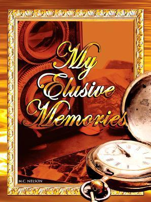 My Elusive Memories: An Essential Memory Loss Companion  by  M.C. Nelson