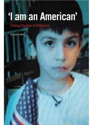 I Am an American: Filming the Fear of Difference  by  Cynthia Weber