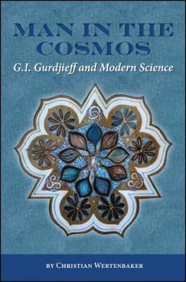 Man in the Cosmos: G. I. Gurdjieff and Modern Science Christian Wertenbaker