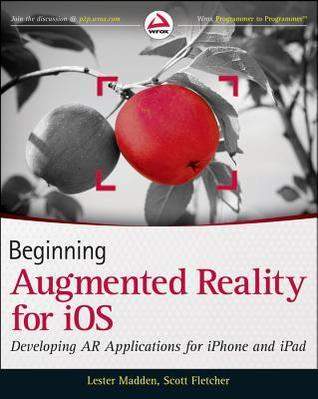 Beginning Augmented Reality for IOS: Developing AR Applications for Iphone and Ipad  by  Lester Madden