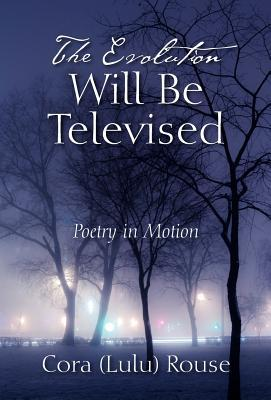 The Evolution Will Be Televised: Poetry in Motion Cora (Lulu) Rouse