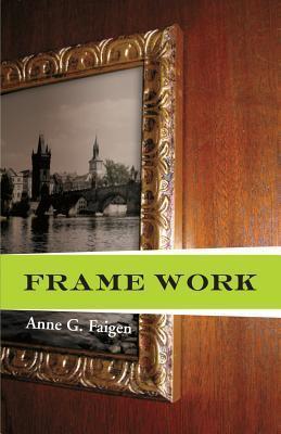 Frame Work  by  Anne G. Faigen