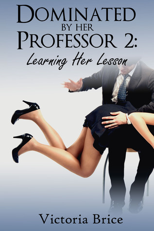 Dominated Her Professor 2: Learning Her Lesson by Victoria Brice