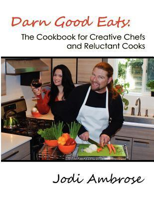 Darn Good Eats: The Cookbook for Creative Chefs and Reluctant Cooks: Black and White Version  by  Jodi Ambrose