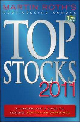 Top Stocks 2011: A Sharebuyers Guide to Leading Australian Companies  by  Martin Roth
