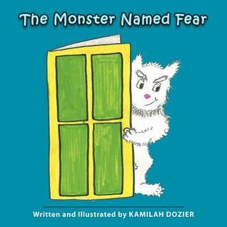 The Monster Named Fear  by  Kamilah Dozier