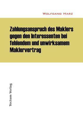 Zahlungsanspruch Des Maklers Gegen Den Interessenten Bei Fehlendem Und Unwirksamem Maklervertrag Wolfgang Harz