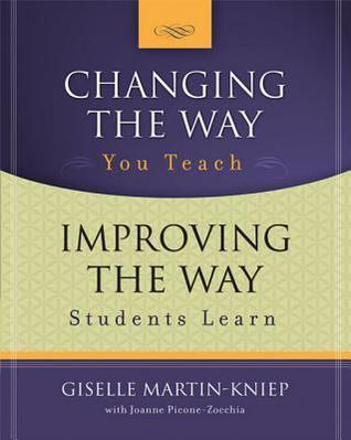 Changing the Way You Teach, Improving the Way Students Learn  by  Giselle Martin-Kniep