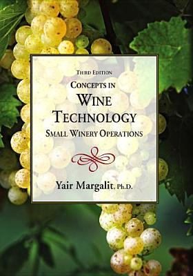 Concepts in Wine Technology, Small Winery Operations, Third Edition  by  Yair Margalit
