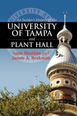 An Insiders History of the University of Tampa and Plant Hall  by  Sean Maddan