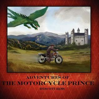 Adventures of the Motorcycle Prince  by  Scott Monte Hess