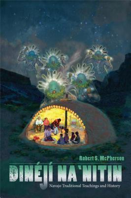 Dineji Nanitin: Navajo Traditional Teachings and History Robert S. McPherson