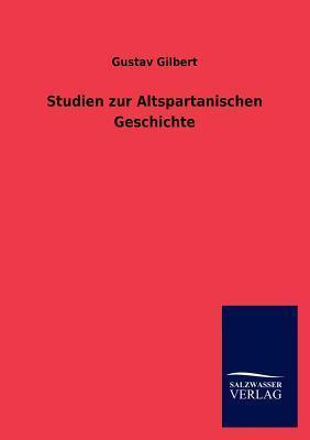 Studien Zur Altspartanischen Geschichte  by  Gustav Gilbert