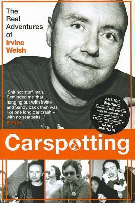 Carspotting: The Real Adventures of Irvine Welsh  by  Sandy Macnair