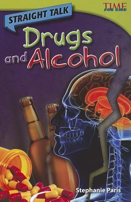 Straight Talk: Alcohol and Drugs (Time for Kids Nonfiction Readers: Level 4.5)  by  Stephanie Paris