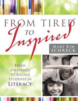 From Tired to Inspired: Fresh Strategies to Engage Students in Literacy  by  Mary Kim Schreck