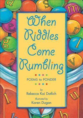 When Riddles Come Rumbling: Poems to Ponder Rebecca Kai Dotlich