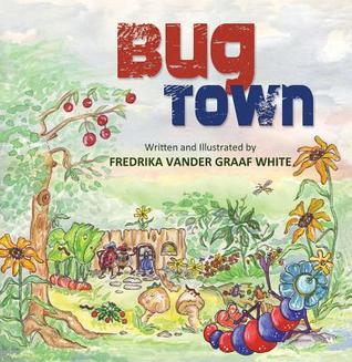 Bug Town  by  Fredrika Vander Graaf White