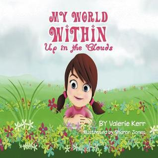 My World Within: Up in the Clouds  by  Valerie Kerr