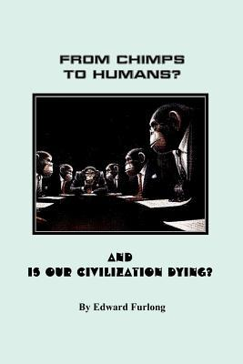 From Chimps to Humans? & Is Our Civilization Dying  by  Edward Furlong