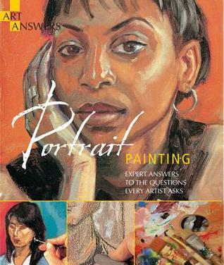 Portrait Painting: Expert Answers to Questions Every Artist Asks Sarah Bloxham