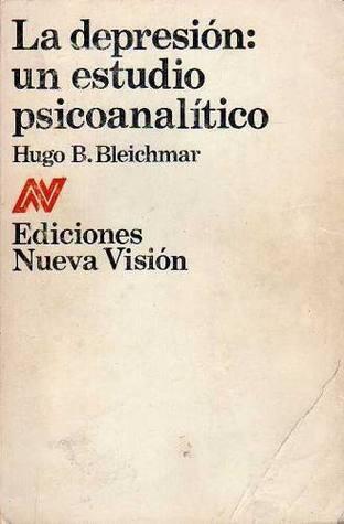 La depresión: Un estudio psicoanalítico Hugo Bleichmar