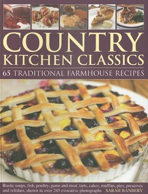 Country Kitchen Classics: 65 Traditional Farmhouse Recipes  by  Sarah Banbery