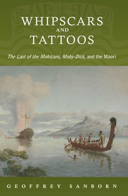 Whipscars and Tattoos: The Last of the Mohicans, Moby-Dick, and the Maori  by  Geoffrey Sanborn