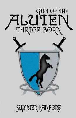 Gift of the Aluien: Thrice Born  by  Summer Hanford