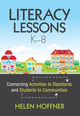 Literacy Lessons, K 8: Connecting Activities to Standards and Students to Communities  by  Helen I Hoffner