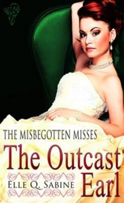 The Outcast Earl (Misbegotten Misses, #1)  by  Elle Q. Sabine