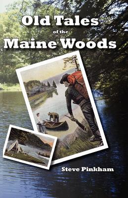 Old Tales of the Maine Woods Steve Pinkham