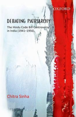 Debating Patriarchy: The Hindu Code Bill Controversy in India (1941-1956) Chitra Sinha