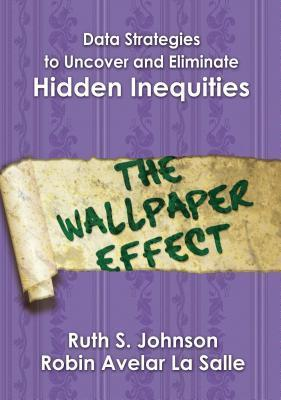 Data Strategies to Uncover and Eliminate Hidden Inequities: The Wallpaper Effect Ruth S. Johnson